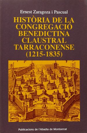 HISTÒRIA DE LA CONGREGACIÓ BENEDICTINA CLAUSTRAL TARRACONENSE (1215-1835)