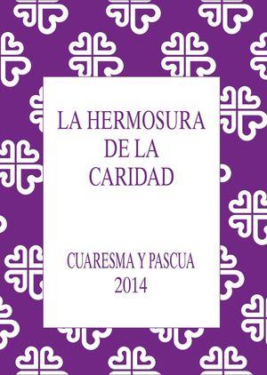 LA HERMOSURA DE LA CARIDAD. CUARESMA Y PASCUA 2014