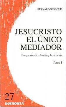 JESUCRISTO EL ÚNICO MEDIADOR. VOL. I
