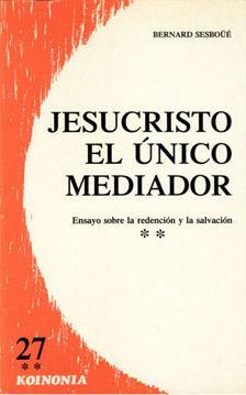 JESUCRISTO EL UNICO MEDIADOR. ENSAYO SOBRE LA REDENCIÓN Y LA SALVACIÓN