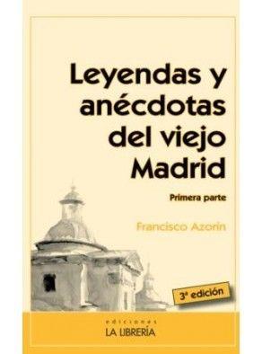LEYENDAS Y ANÉCDOTAS DEL VIEJO MADRID (PRIMERA PARTE)