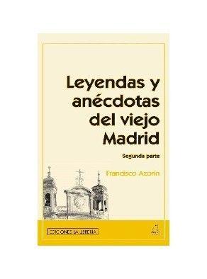 LEYENDAS Y ANÉCDOTAS DEL VIEJO MADRID (SEGUNDA PARTE)