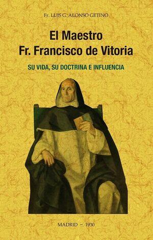 EL MAESTRO FR. FRANCISCO DE VITORIA, SU VIDA, SU DOCTRINA E INFLU