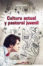 CULTURA ACTUAL Y PASTORAL JUVENIL