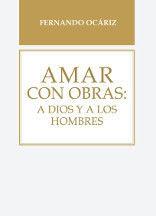 AMAR CON OBRAS: A DIOS Y A LOS HOMBRES