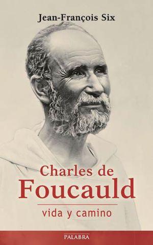 CHARLES DE FOUCAULD, VIDA Y CAMINO