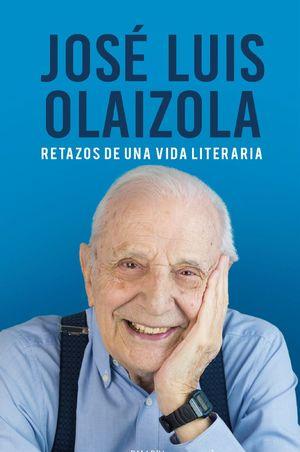 JOSÉ LUIS OLAIZOLA. RETAZOS DE UNA VIDA LITERARIA