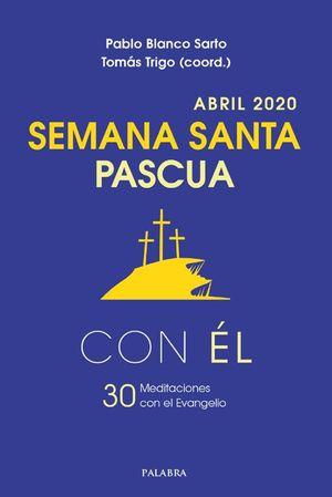 SEMANA SANTAPASCUA. ABRIL 2020, CON ÉL