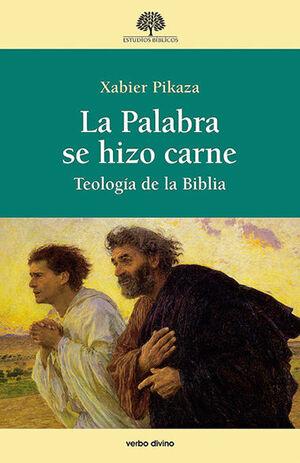 LA PALABRA SE HIZO CARNE. TEOLOGÍA DE LA BIBLIA. PIKAZA IBARRONDO, XABIER.  9788490736388 Librería online San Pablo