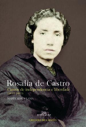 ROSALÍA DE CASTRO. CANTOS DE INDEPENDENCIA E LIBERDADE (1837-1863)