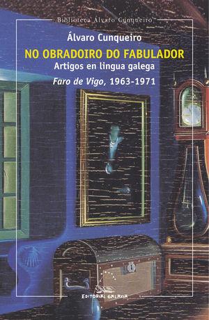 NO OBRADOIRO DO FABULADOR. ARTIGOS EN LINGUA GALEGA. FARO DE VIGO, 1963-1971