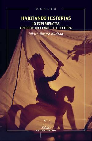 HABITANDO HISTORIAS. 10 EXPERIENCIAS ARREDOR DO LIBRO E DA LECTUR