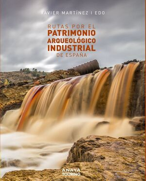 RUTAS POR EL PATRIMONIO ARQUEOLÓGICO INDUSTRIAL DE ESPAÑA