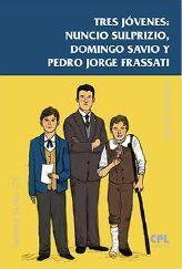 TRES JÓVENES:NUNCIO SULPRIZIO,DOMINGO SAVIO Y PEDRO J.FRASSATI
