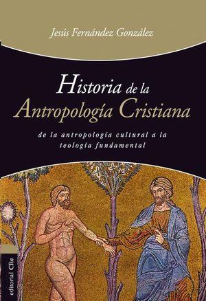 HISTORIA DE LA ANTROPOLOGÍA CRISTIANA: DE LA ANTROPOLOGÍA CULTURAL A LA TEOLOGÍA