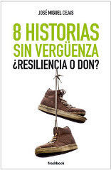 8 HISTORIAS SIN VERGUENZA. ¿RESILIENCIA O DON?