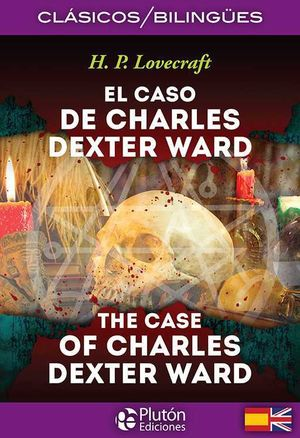 EL CASO DE CHARLES DEXTER WARD / THE CASE OF CHARLES DEXTER WARD