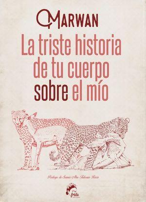 LA TRISTE HISTORIA DE TU CUERPO SOBRE EL MIO