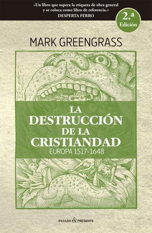 LA DESTRUCCIÓN DE LA CRISTIANDAD (2A EDICIÓN. RÚSTICA)