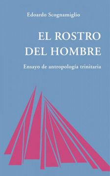 ROSTRO DEL HOMBRE. ENSAYO DE ANTROPOLOGÍA TRINITARIA