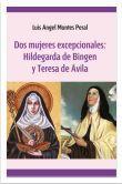 DOS MUJERES EXCEPCIONALES: HILDEGARDA DE BINGEN Y TERESA DE ÁVILA
