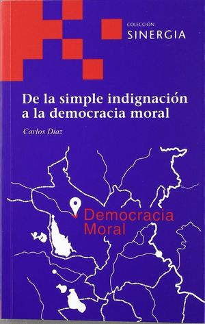 DE LA SIMPLE INDIGNACION A LA DEMOCRACIA MORAL