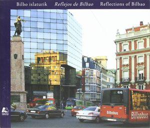 BILBO ISLATURIK = REFLEJOS DE BILBAO = REFLECTIONS OF BILBAO