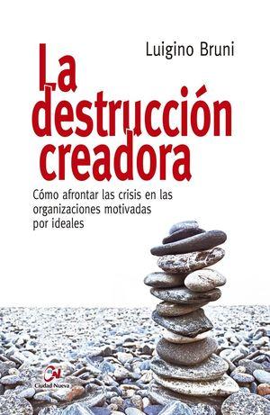 LA DESTRUCCIÓN CREADORA. CÓMO AFRONTAR LAS CRISIS EN LAS ORGANIZACIONES MOTIVADA