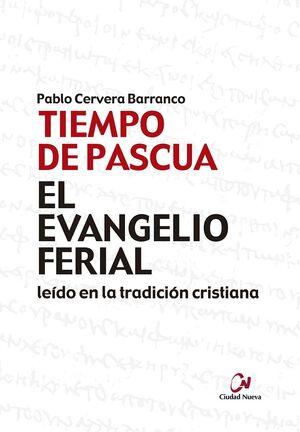 EL EVANGELIO FERIAL EN LA TRADICIÓN CRISTIANA. TIEMPO DE PASCUA