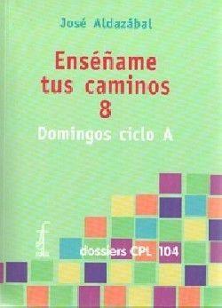 ENSÉÑAME TUS CAMINOS 8. DOMINGOS CICLO A