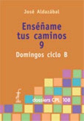 ENSÉÑAME TUS CAMINOS 9. DOMINGOS CICLO B