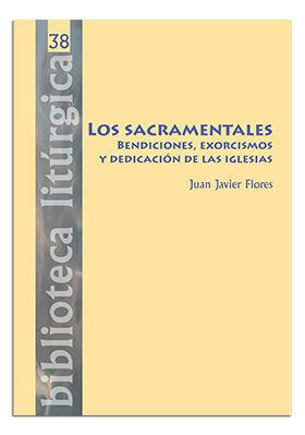 LOS SACRAMENTALES. BENDICIONES, EXORCISMOS Y DEDICACIÓN DE LAS IGLESIAS
