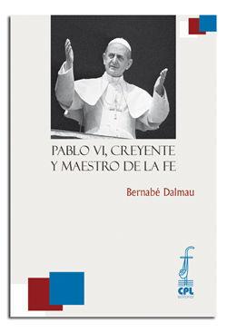 PABLO VI, CREYENTE Y MAESTRO DE LA FE