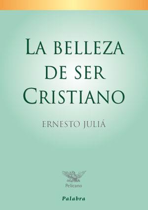 LA BELLEZA DE SER CRISTIANO