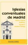 IGLESIAS CONVENTUALES DE MADRID
