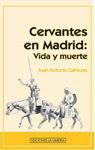CERVANTES EN MADRID: VIDA Y MUERTE