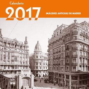 CALENDARIO IMÁGENES ANTIGUAS DE MADRID 2017