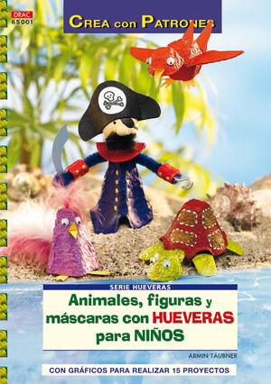 SERIE HUEVERAS Nº 1. ANIMALES, FIGURAS Y MÁSCARAS CON HUEVERAS PARA NIÑOS.