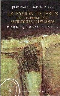 LA PASIÓN DE JESÚS EN LOS PRIMEROS CRISTIANOS. MARCOS, LUCAS Y PABLO