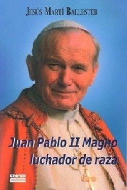 JUAN PABLO II MAGNO LUCHADOR DE RAZA