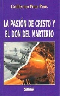 LA PASION DE CRISTO Y EL DON DEL MARTIRIO