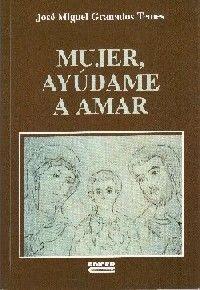 MUJER, AYUDAME A AMAR