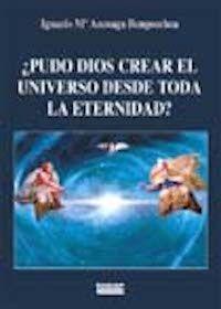 ¿PUDO DIOS CREAR EL UNIVERSO DESDE TODA LA ETERNIDAD?