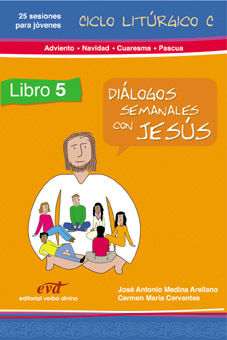 DIÁLOGOS SEMANALES CON JESÚS. CICLO C: ADVIENTO, NAVIDAD, CUARESMA, PASCUA