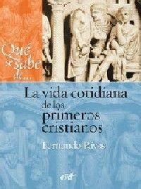 QUÉ SE SABE DE... LA VIDA COTIDIANA DE LOS PRIMEROS CRISTIANOS