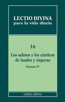 LECTIO DIVINA PARA LA VIDA DIARIA: LOS SALMOS Y LOS CÁNTICOS DE LAUDES Y VÍSPERAS. SEMANA 4