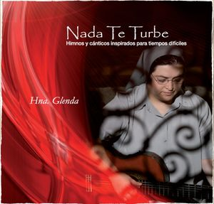 NADA TE TURBE (CD) HIMNOS Y CÁNTICOS INSPIRADOS PARA TIEMPOS DIFÍCILES